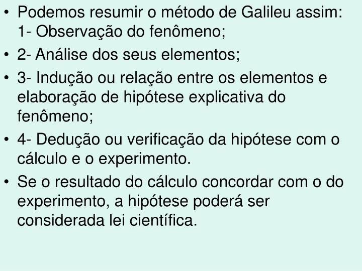 Podemos resumir o método de Galileu assim: 1- Observação do fenômeno;