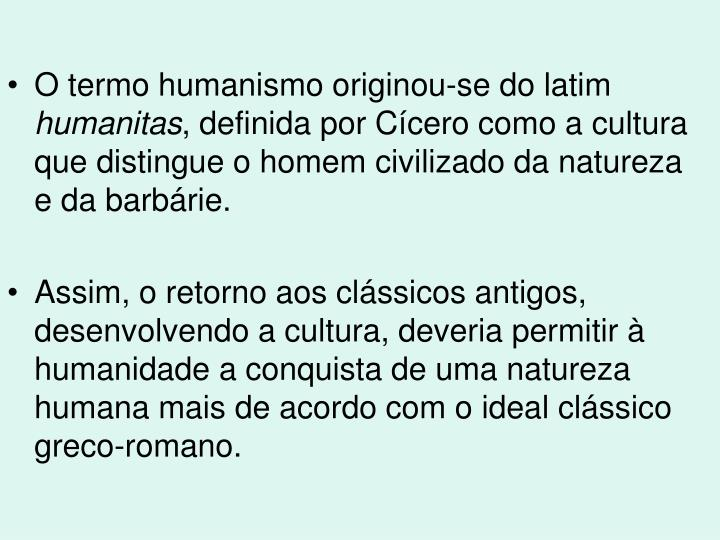O termo humanismo originou-se do latim