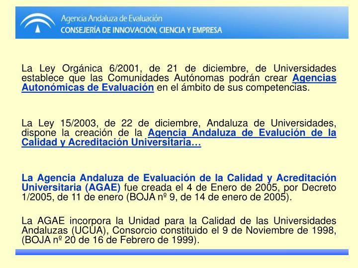 La Ley Orgánica 6/2001, de 21 de diciembre, de Universidades establece que las Comunidades Autónomas podrán crear