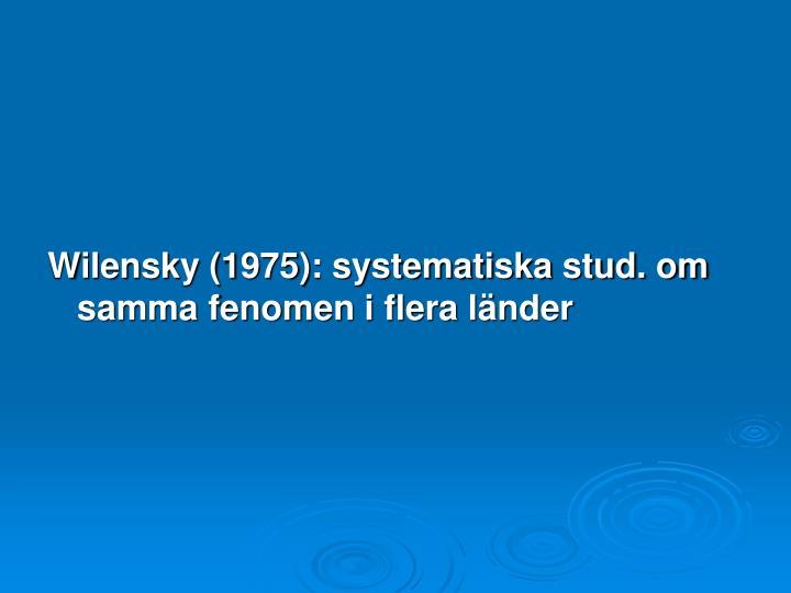 Wilensky (1975): systematiska stud. om samma fenomen i flera länder