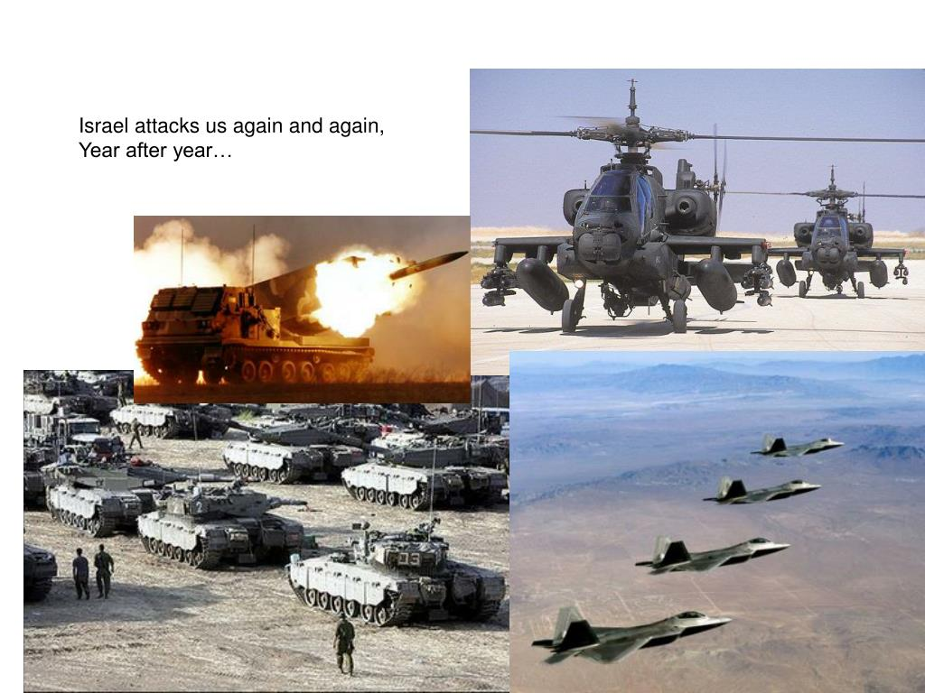 Israel attacks us again and again,