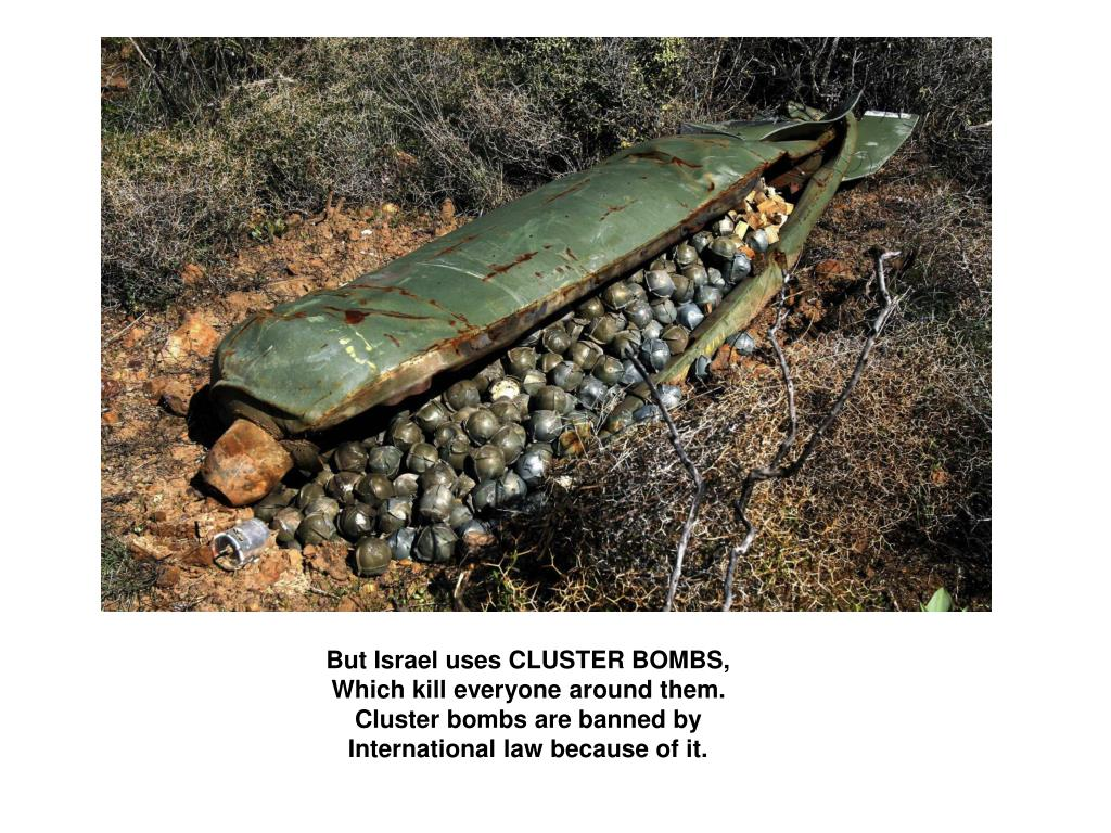 But Israel uses CLUSTER BOMBS,