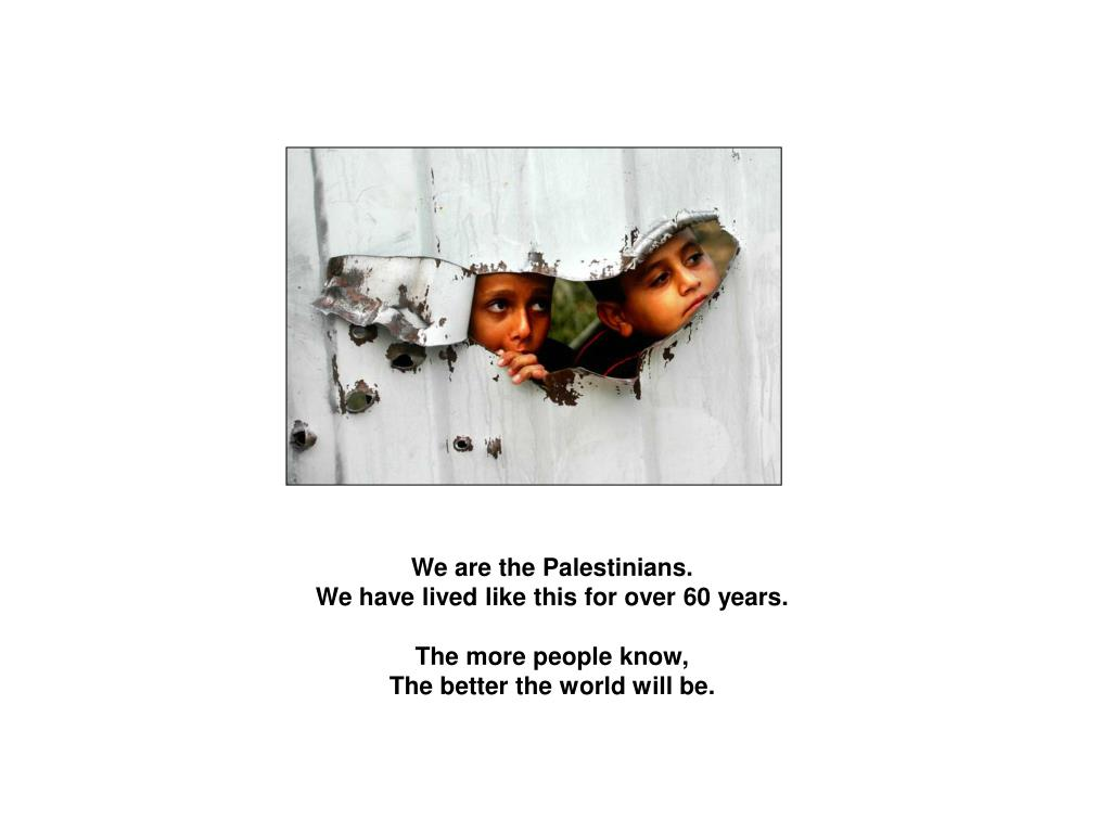 We are the Palestinians.