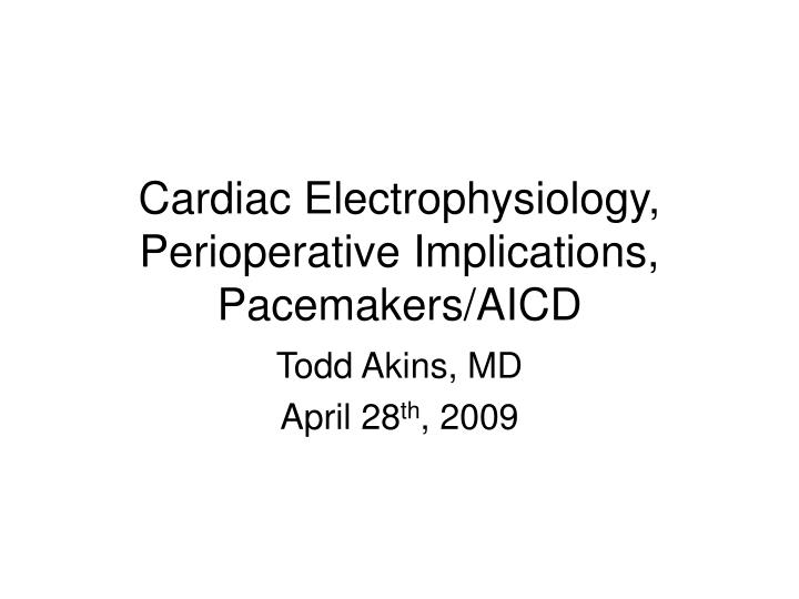 Cardiac electrophysiology perioperative implications pacemakers aicd