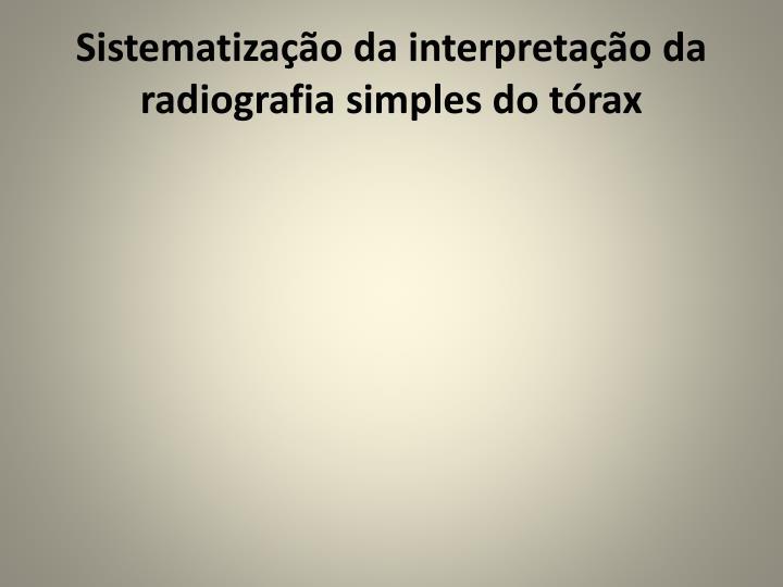 Sistematização da interpretação da radiografia simples do tórax