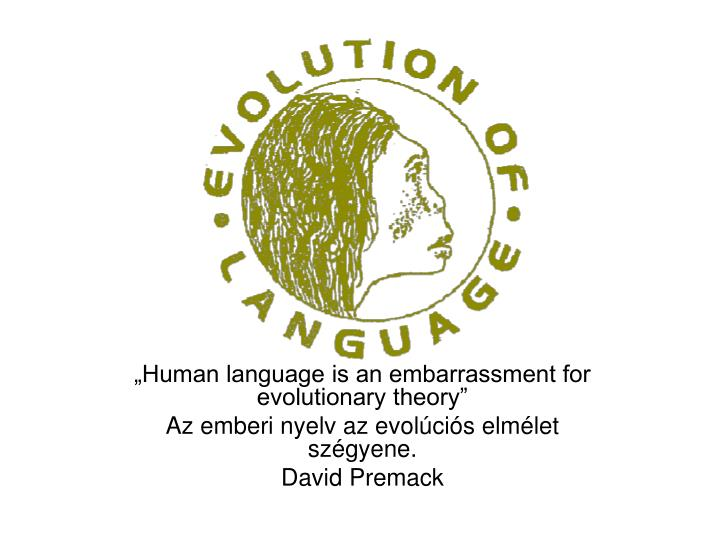 """Human language is an embarrassment for evolutionary theory"""