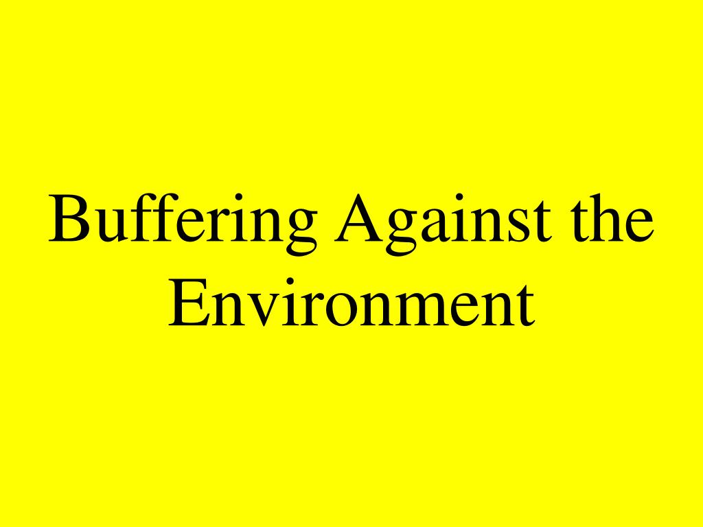 Buffering Against the Environment