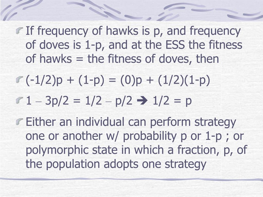 If frequency of hawks is p, and frequency of doves is 1-p, and at the ESS the fitness of hawks = the fitness of doves, then