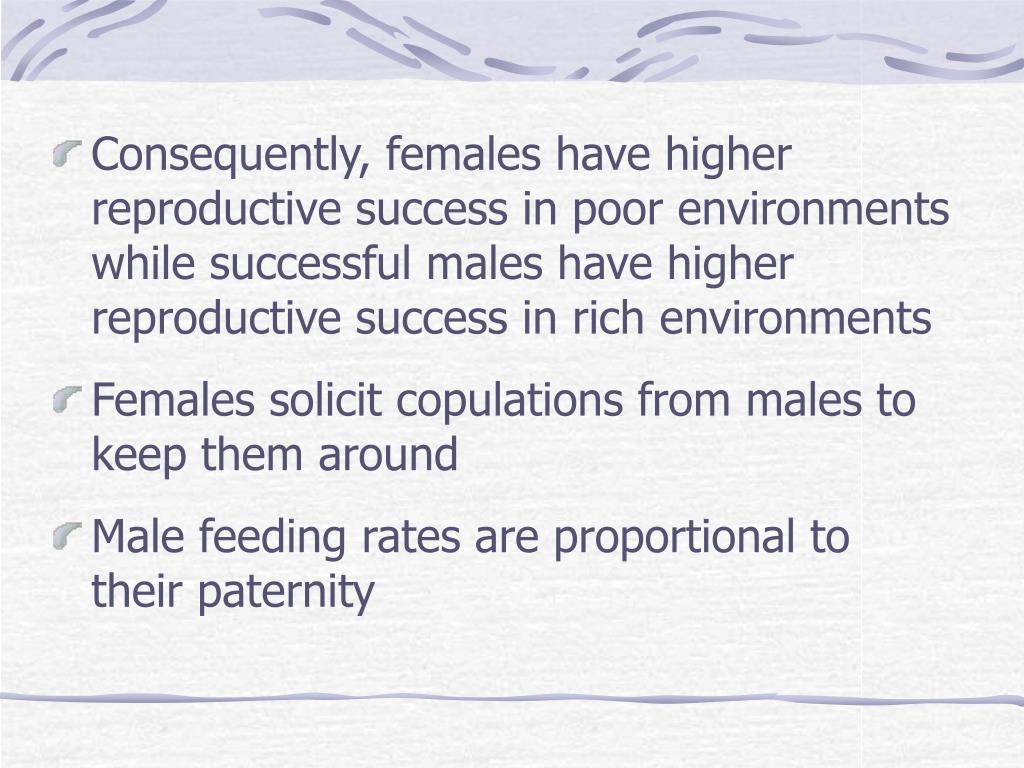 Consequently, females have higher reproductive success in poor environments while successful males have higher reproductive success in rich environments