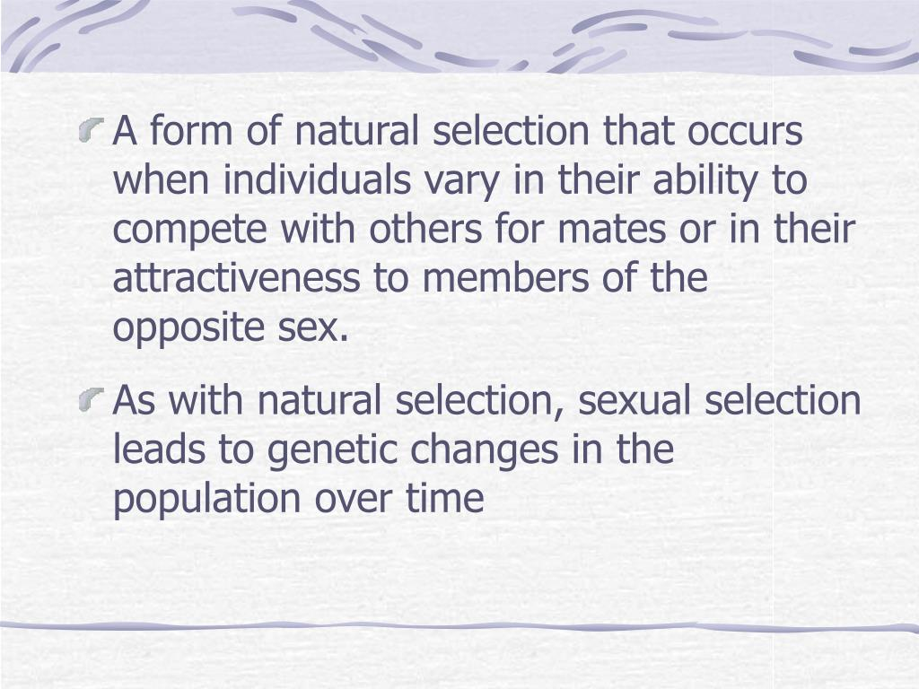 A form of natural selection that occurs when individuals vary in their ability to compete with others for mates or in their attractiveness to members of the opposite sex.