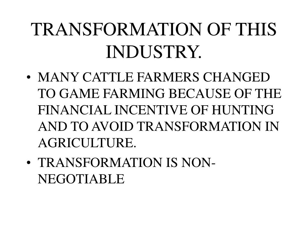 TRANSFORMATION OF THIS INDUSTRY.