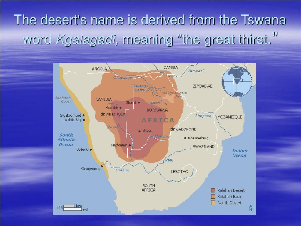 The desert's name is derived from the Tswana word