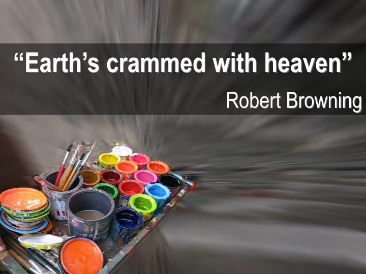"""Earth's crammed with heaven"""