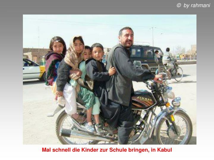 Mal schnell die Kinder zur Schule bringen, in Kabul