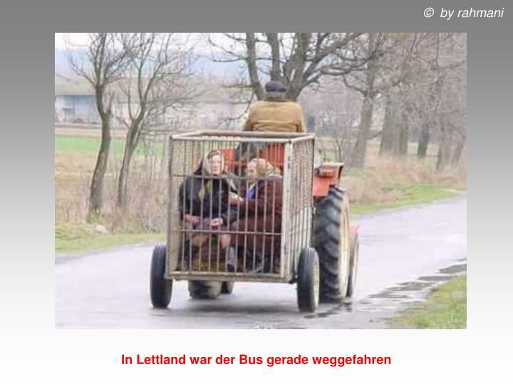In Lettland war der Bus gerade weggefahren