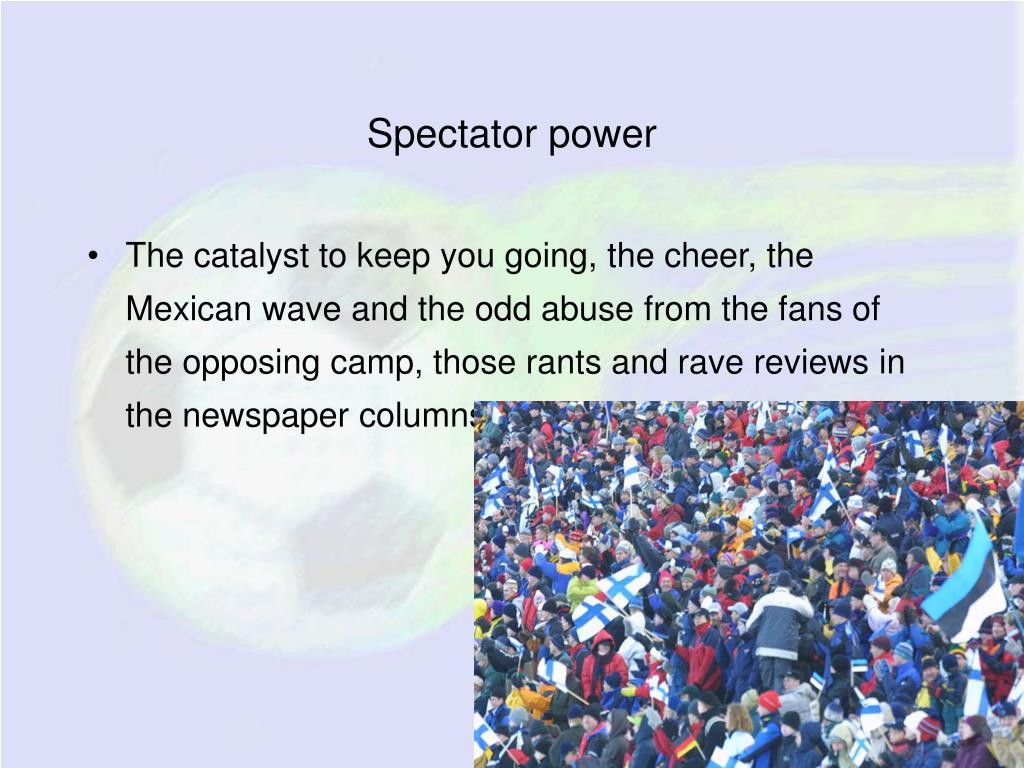 Spectator power