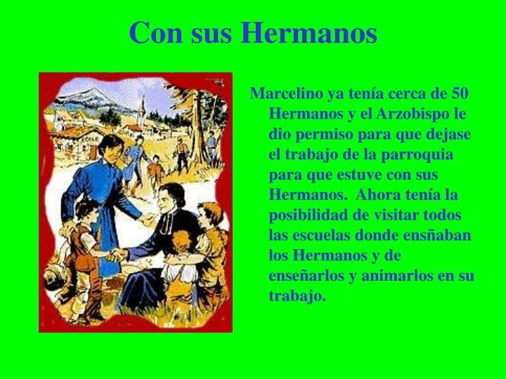 Marcelino ya tenía cerca de 50 Hermanos y el Arzobispo le dio permiso para que dejase el trabajo de la parroquia para que estuve con sus Hermanos.  Ahora tenía la posibilidad de visitar todos las escuelas donde ensñaban los Hermanos y de enseñarlos y animarlos en su trabajo.