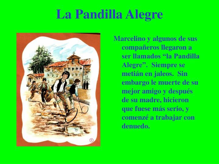 """Marcelino y algunos de sus compañeros llegaron a ser llamados """"la Pandilla Alegre"""".  Siempre se metián en jaleos.  Sin embargo le muerte de su mejor amigo y después de su madre, hicieron que fuese más serio, y comenzé a trabajar con denuedo."""