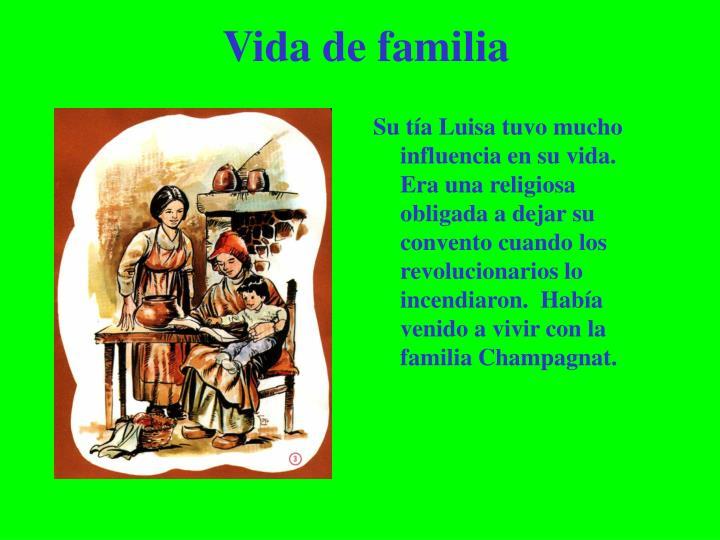 Su tía Luisa tuvo mucho influencia en su vida.  Era una religiosa obligada a dejar su convento cuando los revolucionarios lo incendiaron.  Había venido a vivir con la familia Champagnat.