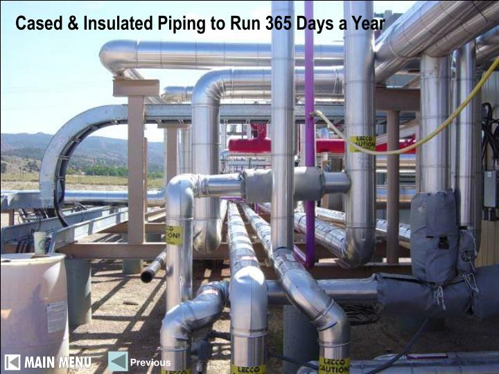 Cased & Insulated Piping to Run 365 Days a Year