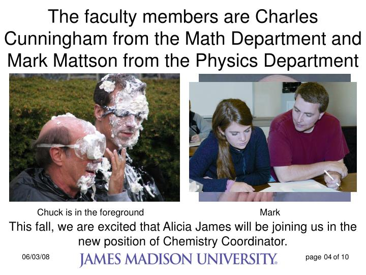 The faculty members are Charles Cunningham from the Math Department and Mark Mattson from the Physics Department