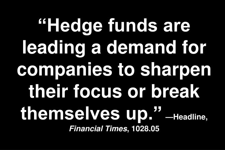 """Hedge funds are leading a demand for companies to sharpen their focus or break themselves up."""