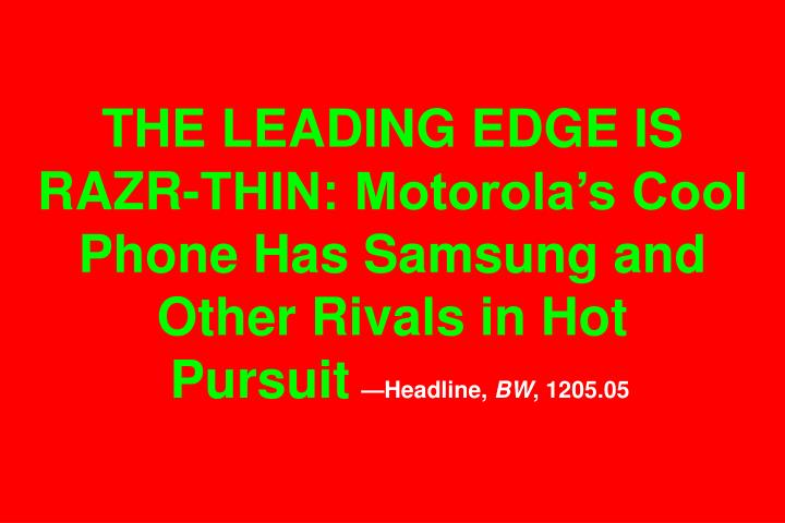 THE LEADING EDGE IS RAZR-THIN: Motorola's Cool Phone Has Samsung and Other Rivals in Hot