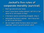 jackall s five rules of corporate morality survival