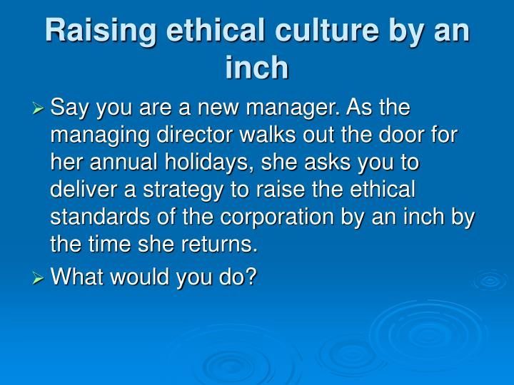 Raising ethical culture by an inch