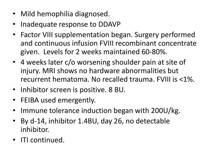 Mild hemophilia diagnosed.