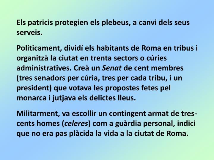 Els patricis protegien els plebeus, a canvi dels seus serveis.