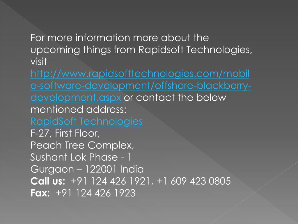 For more information more about the upcoming things from Rapidsoft Technologies, visit