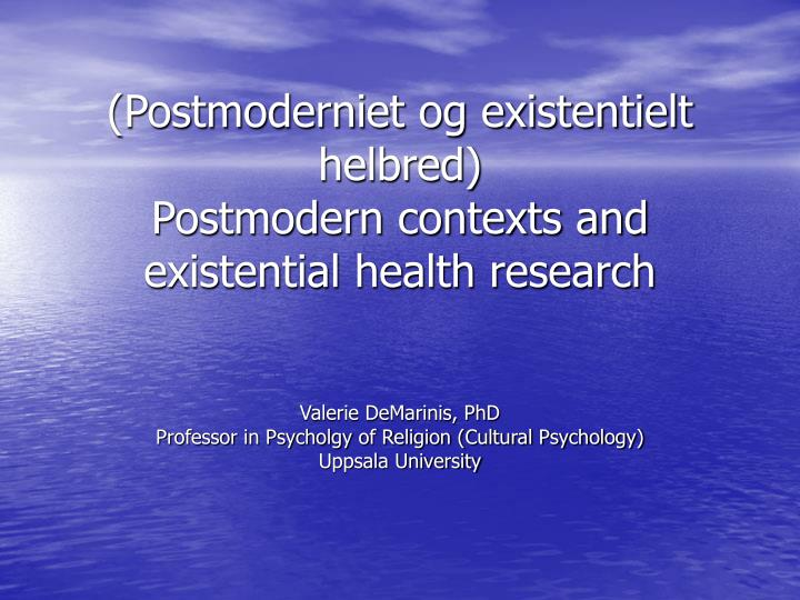 Postmoderniet og existentielt helbred postmodern contexts and existential health research