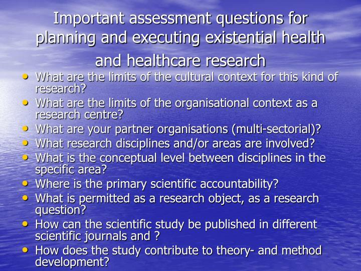 Important assessment questions for planning and executing existential health and healthcare research