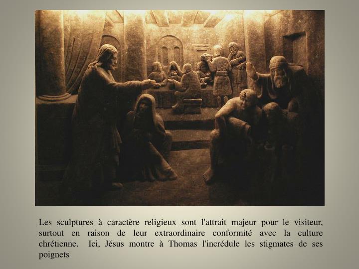 Les sculptures à caractère religieux sont l'attrait majeur pour le visiteur, surtout en raison de leur extraordinaire conformité avec la culture chrétienne. Ici, Jésus montre à Thomas l'incrédule les stigmates de ses poignets