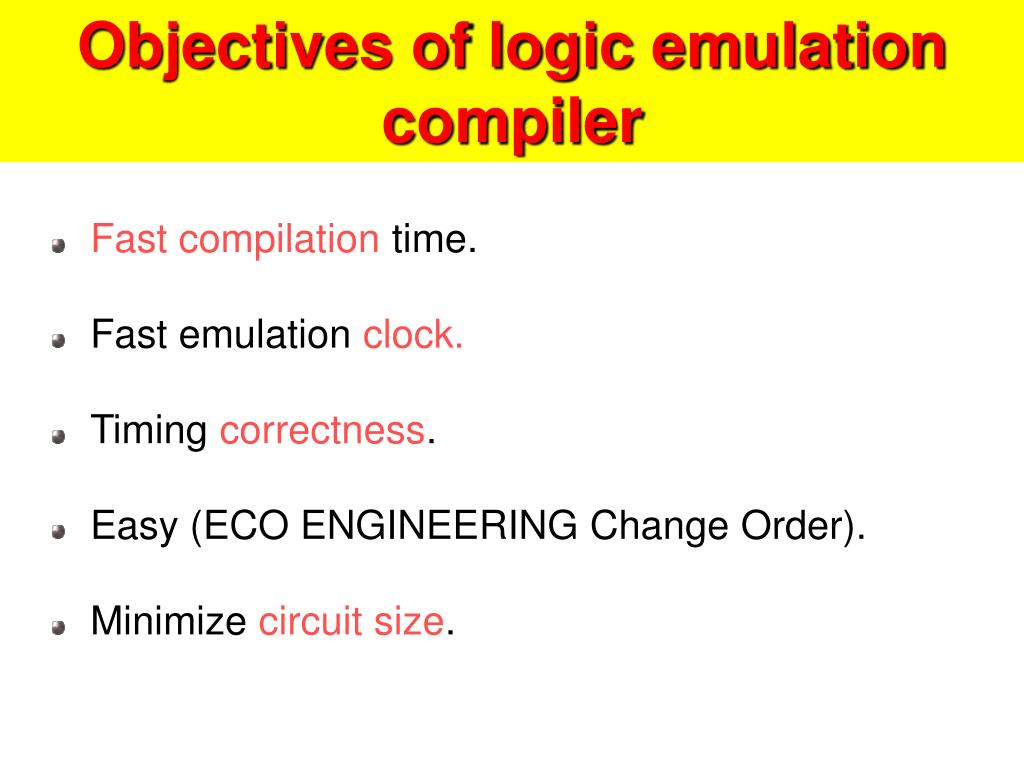Objectives of logic emulation compiler