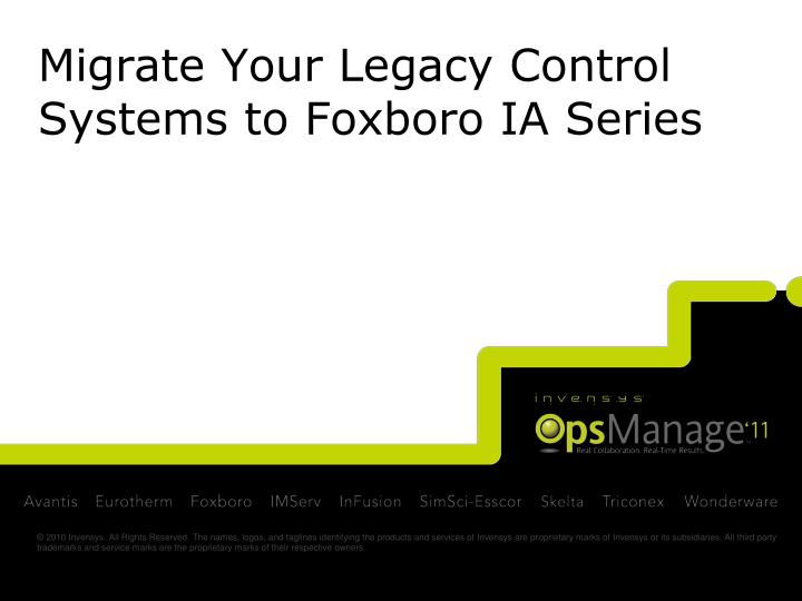 Migrate Your Legacy Control Systems to Foxboro IA Series