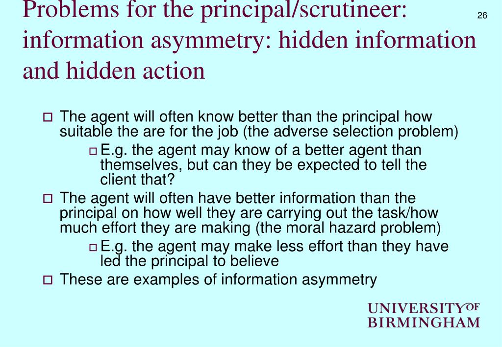 Problems for the principal/scrutineer: information asymmetry: hidden information and hidden action