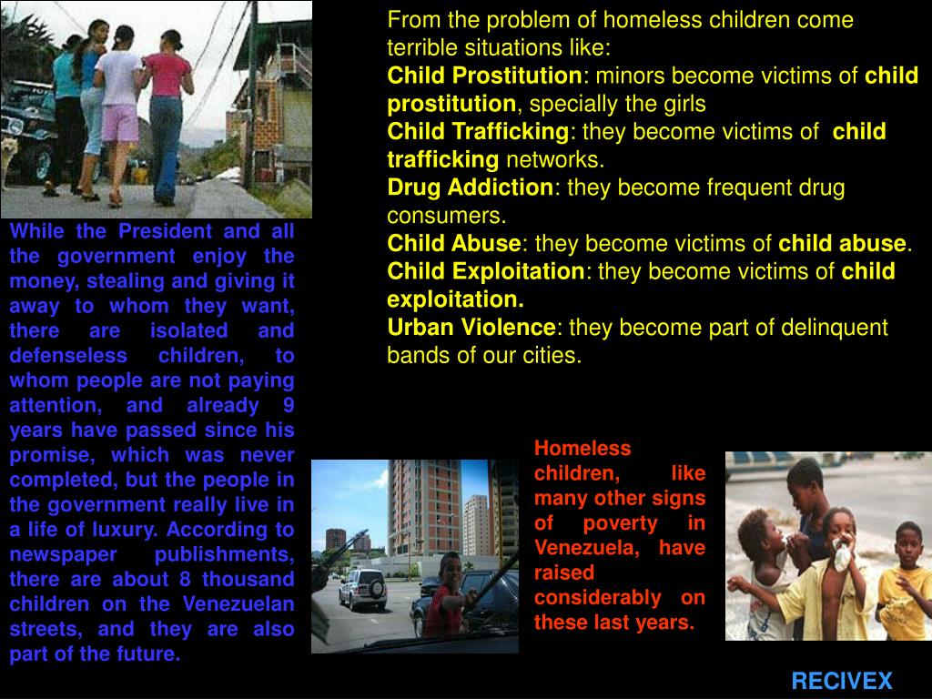 From the problem of homeless children come terrible situations like: