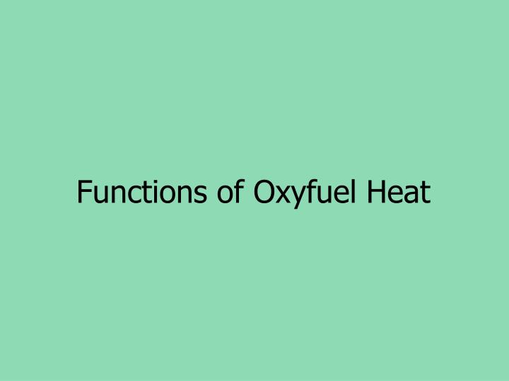 Functions of Oxyfuel Heat