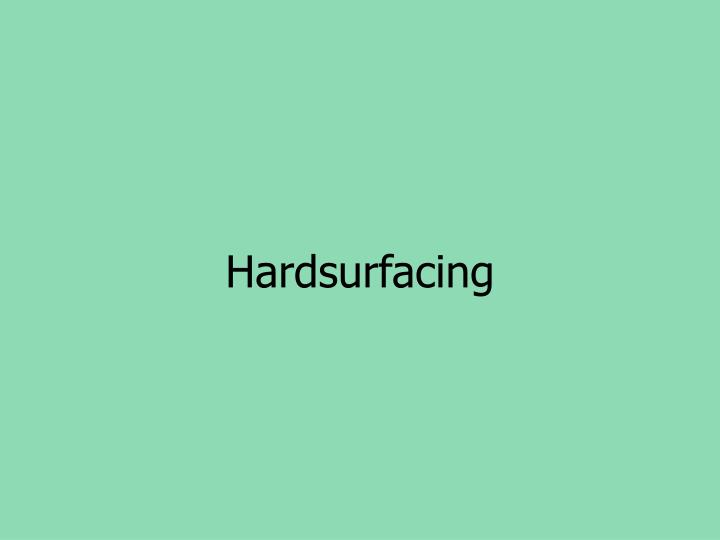 Hardsurfacing