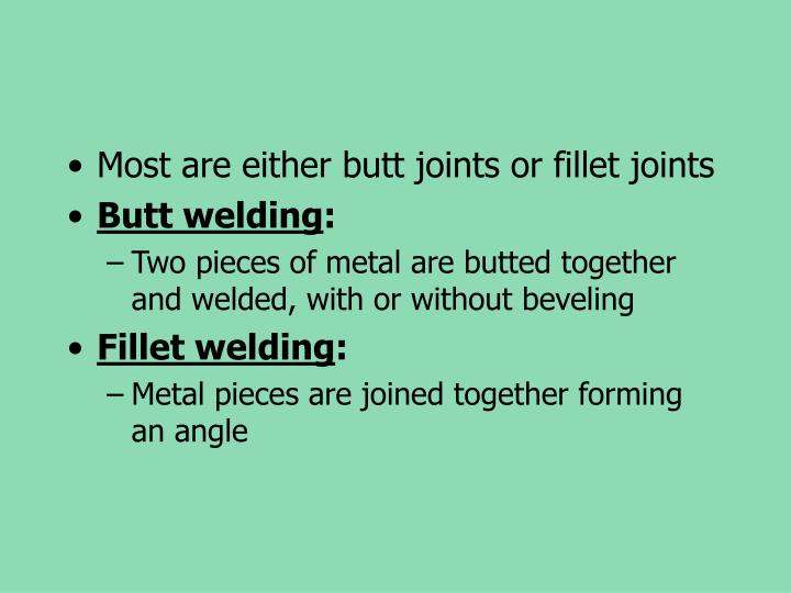 Most are either butt joints or fillet joints
