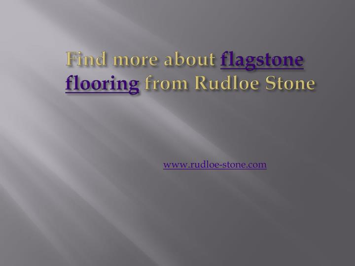 Find more about flagstone flooring from rudloe stone
