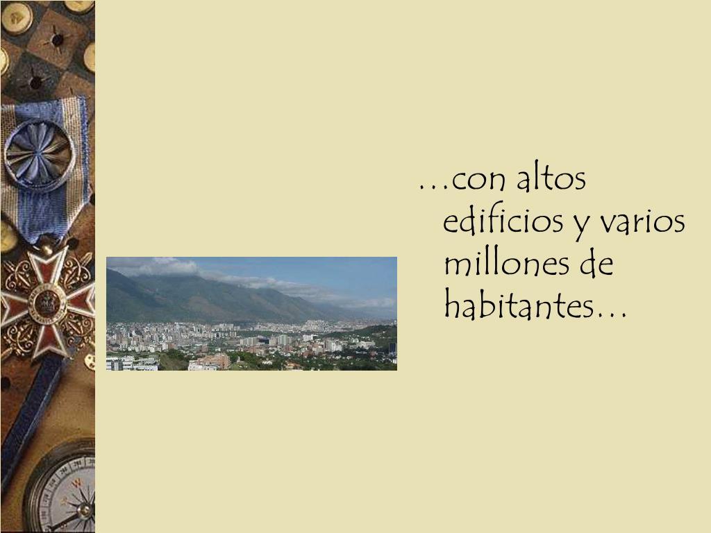 …con altos edificios y varios millones de habitantes…