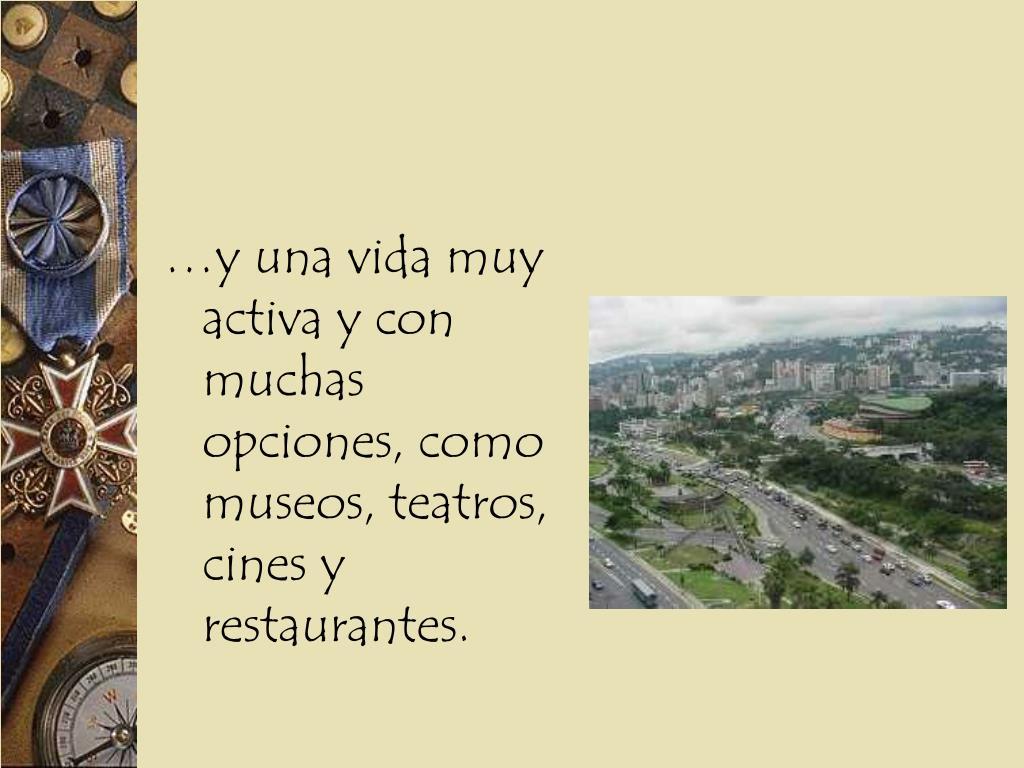 …y una vida muy activa y con muchas opciones, como museos, teatros, cines y restaurantes.