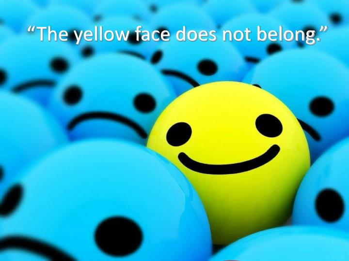 """The yellow face does not belong."""