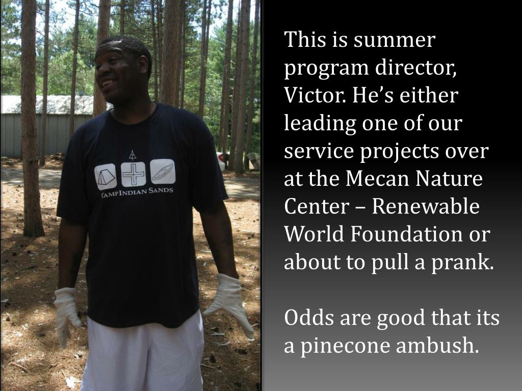This is summer program director, Victor. He's either leading one of our service projects over at the