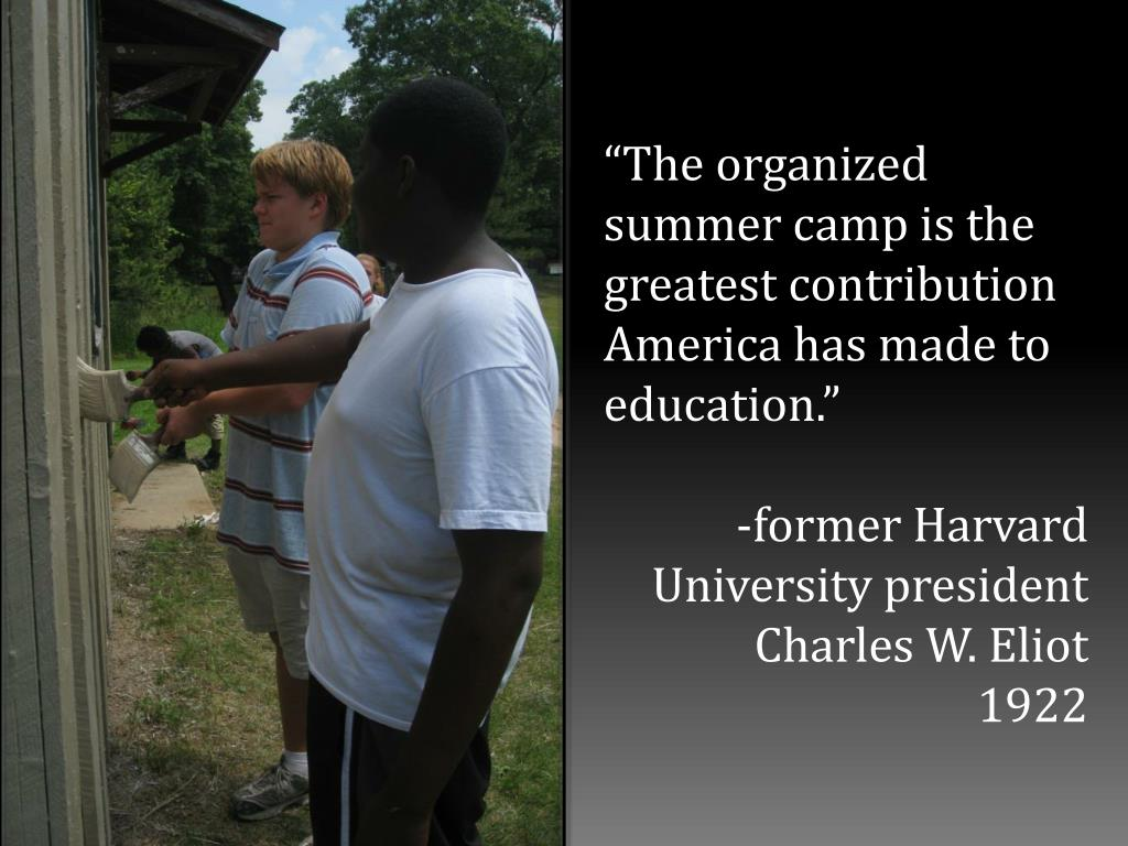 """The organized summer camp is the greatest contribution America has made to education."""