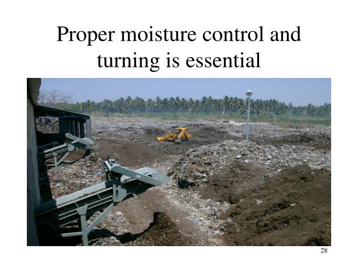 Proper moisture control and turning is essential