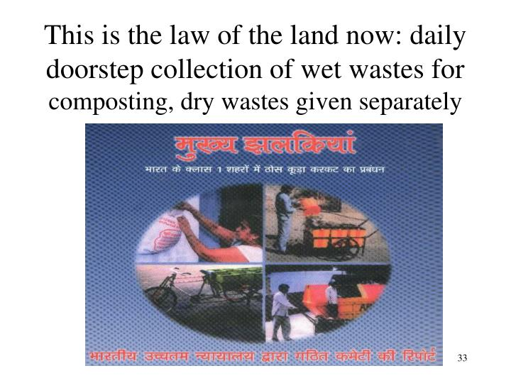 This is the law of the land now: daily doorstep collection of wet wastes for